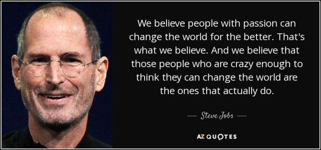 quote-we-believe-people-with-passion-can-change-the-world-for-the-better-that-s-what-we-believe-steve-jobs-105-97-32